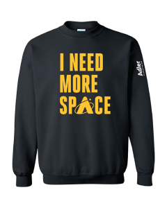 Adult I Need More Space Sweatshirt
